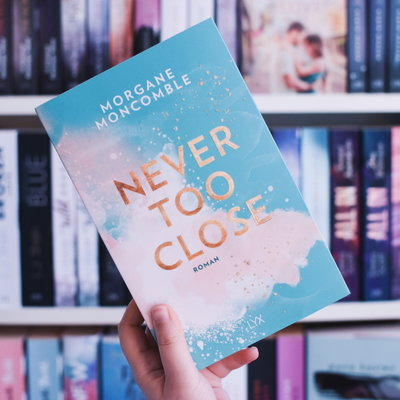 LYX Buchtipp September 2019: Oktober 2019: Never too Close, Morgane Moncomble