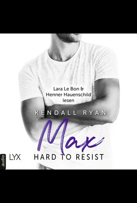 Hard to Resist - Max  - Kendall Ryan - Hörbuch