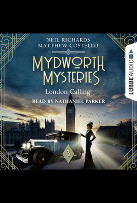 Mydworth Mysteries - London Calling!  - Neil Richards - Hörbuch