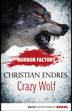 Horror Factory - Crazy Wolf: Die Bestie in mir  - Christian Endres - eBook