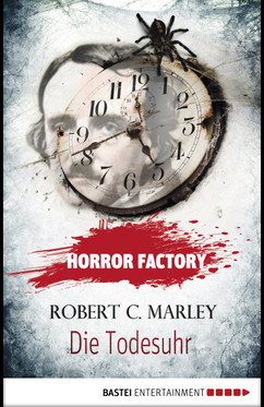 Horror Factory - Die Todesuhr  - Robert C. Marley - eBook