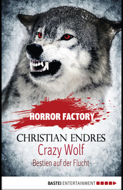Horror Factory - Crazy Wolf: Bestien auf der Flucht  - Christian Endres - eBook