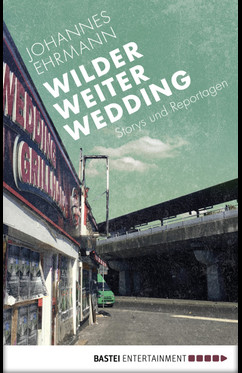 Wilder, weiter, Wedding  - Johannes Ehrmann - eBook