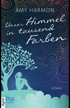 Unser Himmel in tausend Farben  - Amy Harmon - eBook