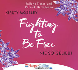 Fighting to Be Free - Nie so geliebt  - Kirsty Moseley - Hörbuch