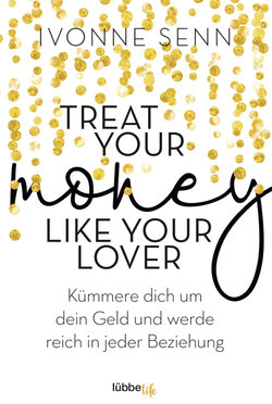 Treat Your Money Like Your Lover  - Ivonne Senn - Taschenbuch