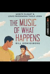 The Music of What Happens  - Bill Konigsberg - Hörbuch