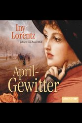 Aprilgewitter  - Iny Lorentz - Hörbuch