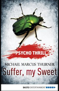 Psycho Thrill - Suffer, my Sweet  - Michael Marcus Thurner - eBook