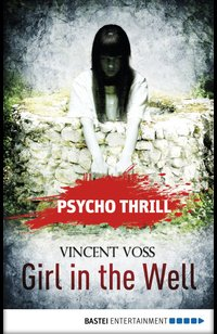 Psycho Thrill - Girl in the Well  - Vincent Voss - eBook