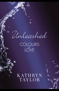 Unleashed - Colours of Love  - Kathryn Taylor - eBook