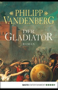 Der Gladiator  - Philipp Vandenberg - eBook