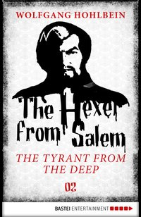 The Hexer from Salem - The Tyrant from the Deep  - Wolfgang Hohlbein - eBook