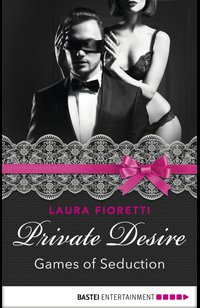Private Desire - Games of Seduction  - Laura Fioretti - eBook