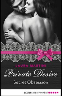 Private Desire - Secret Obsession  - Laura Martini - eBook