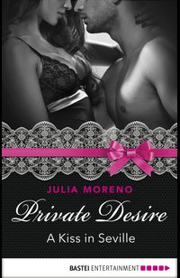 Private Desire - A Kiss in Seville  - Julia Moreno - eBook