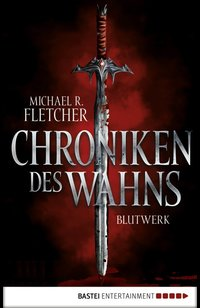 Chroniken des Wahns - Blutwerk  - Michael R. Fletcher - eBook