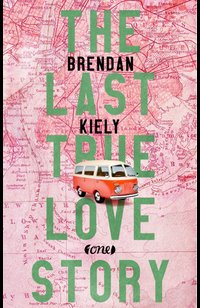 The Last True Lovestory  - Brendan Kiely - eBook