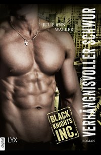 Black Knights Inc. - Verhängnisvoller Schwur  - Julie Ann Walker - eBook