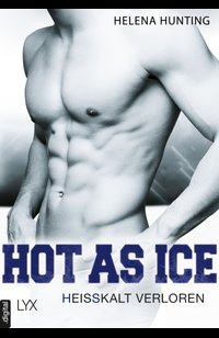 Hot as Ice – Heißkalt verloren  - Helena Hunting - eBook