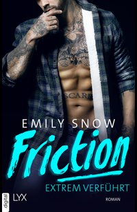Friction - Extrem verführt  - Emily Snow - eBook