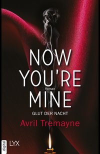 Now you're mine - Glut der Nacht  - Avril Tremayne - eBook