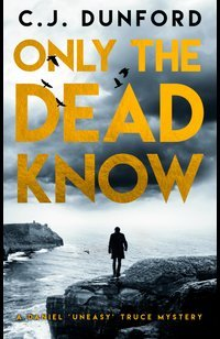 Only the Dead Know  - C.J. Dunford - eBook
