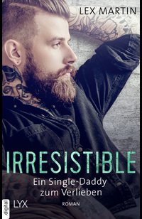 Irresistible - Ein Single-Daddy zum Verlieben  - Lex Martin - eBook