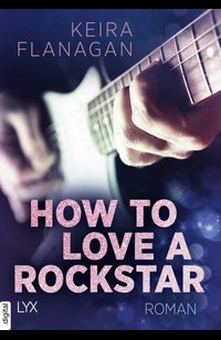 How to Love a Rockstar  - Keira Flanagan - eBook