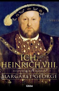 Ich, Heinrich VIII.  - Margaret George - eBook