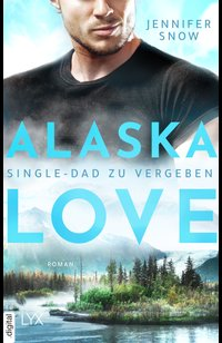 Alaska Love - Single-Dad zu vergeben  - Jennifer Snow - eBook