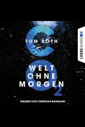 CO2 - Welt ohne Morgen  - Tom Roth - Hörbuch