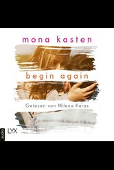 Begin Again  - Mona Kasten - Hörbuch