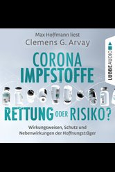 Corona-Impfstoffe: Rettung oder Risiko?  - Clemens G. Arvay - Hörbuch