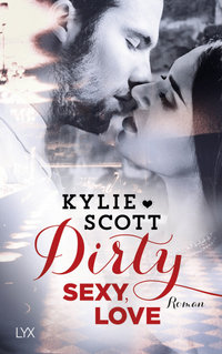Dirty, Sexy, Love  - Kylie Scott - PB