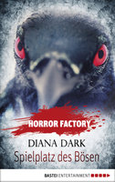 Horror Factory - Spielplatz des Bösen  - Diana Dark - eBook