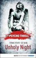 Psycho Thrill - Unholy Night  - Timothy Stahl - eBook