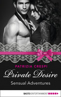 Private Desire - Sensual Adventures  - Patrizia Crespi - eBook