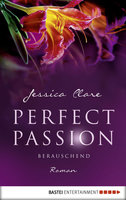 Perfect Passion - Berauschend  - Jessica Clare - eBook
