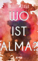 Wo ist Alma?  - Brigitte Glaser - eBook