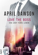 Love the Boss - Ein Chef fürs Leben  - April Dawson - eBook