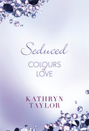 Seduced - Colours of Love  - Kathryn Taylor - eBook