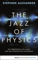 The Jazz of Physics  - Stephon H.S. Alexander - eBook
