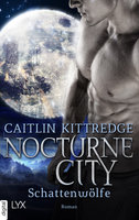 Nocturne City - Schattenwölfe  - Caitlin Kittredge - eBook