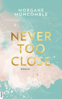Never Too Close  - Morgane Moncomble - eBook