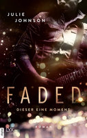 Faded - Dieser eine Moment  - Julie Johnson - eBook
