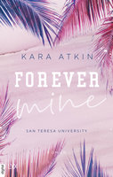 Forever Mine - San Teresa University  - Kara Atkin - eBook