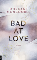 Bad At Love  - Morgane Moncomble - eBook