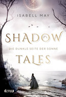 Shadow Tales - Die dunkle Seite der Sonne  - Isabell May - eBook