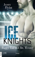 Ice Knights - Happy End mit Mr Wrong  - Avery Flynn - eBook